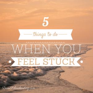 5 Things To Do When You Feel Stuck   DaniSchnakenberg.com