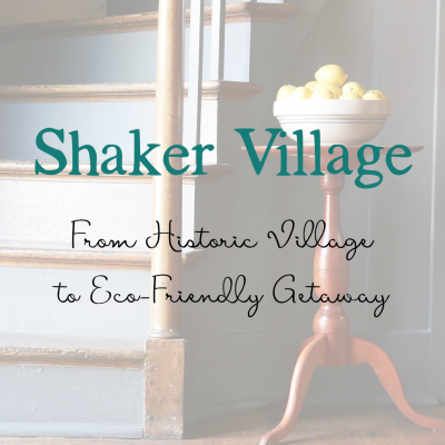 Shaker Village | From Historic Village to Eco-Friendly Getaway