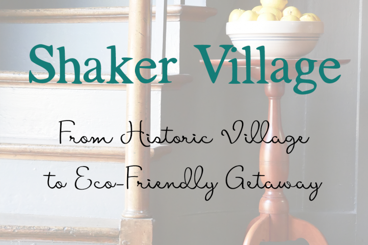 Shaker Village Historic Sustainable EcoFriendly | Big Family Minimalist