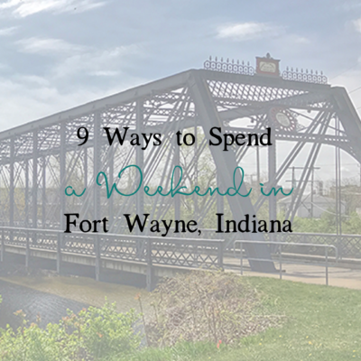 9 Ways to Spend a Weekend in Fort Wayne