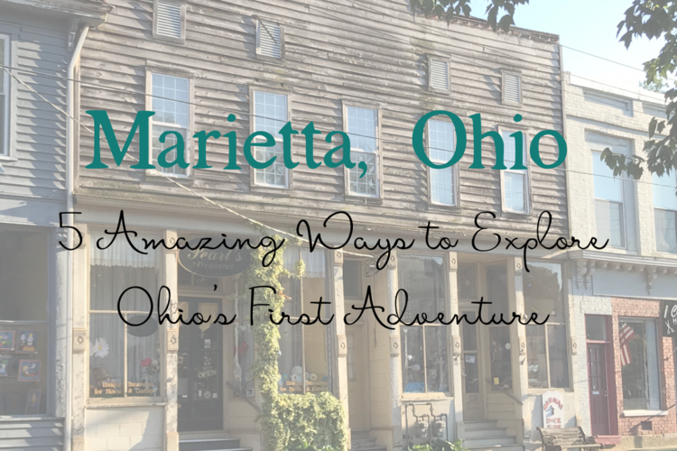 Marietta, Ohio | 5 Amazing Ways to Explore Ohio's First Adventure