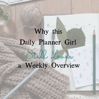 Why This Daily Planner Girl Still Loves a Weekly Overview