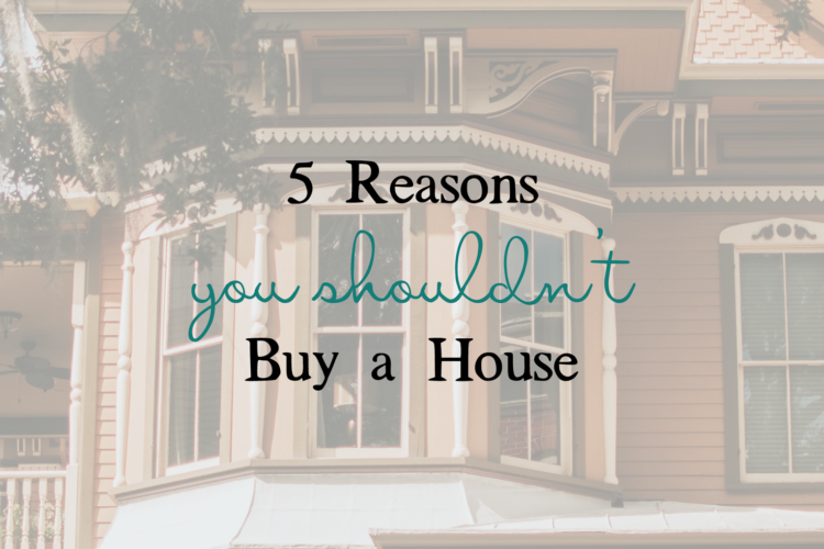 5 Reasons You Shouldn't Buy a House | Big Family Minimalist