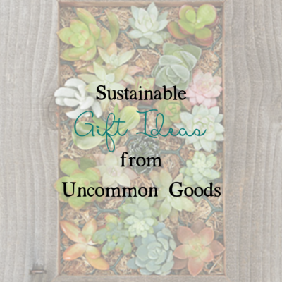 Uncommon Goods: Sustainable Gift Ideas