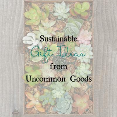 Uncommon Goods: Sustainable Gift Ideas
