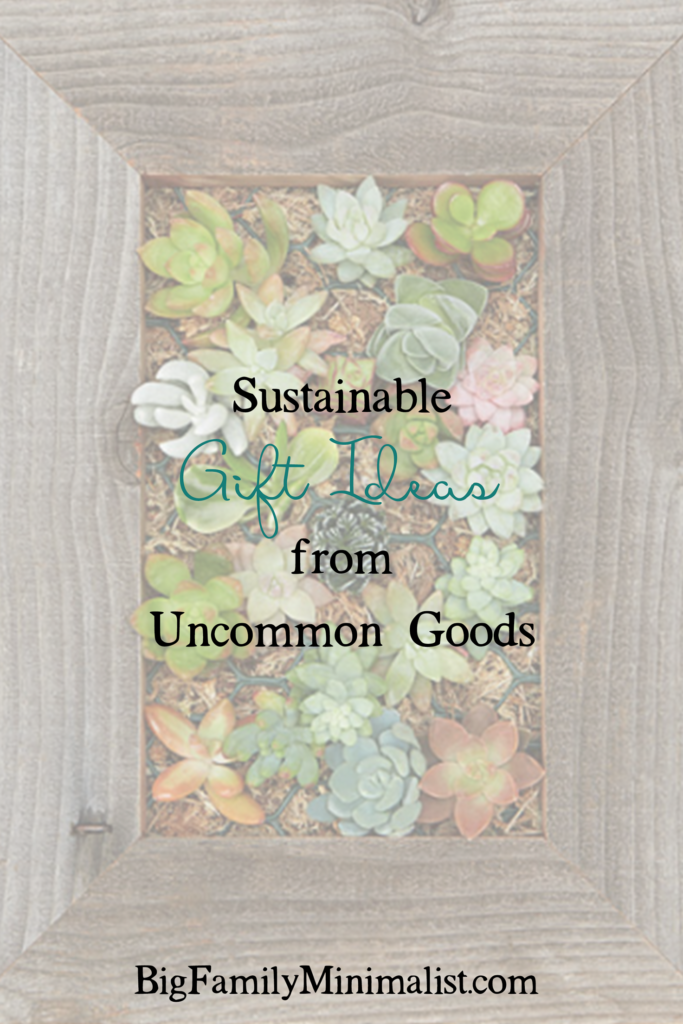 Sustainable Gift Ideas from Uncommon Goods | Big Family Minimalist