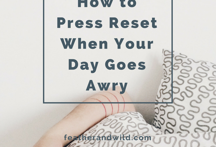 How to Press Reset When Your Day Goes Awry | Big Family Minimalist