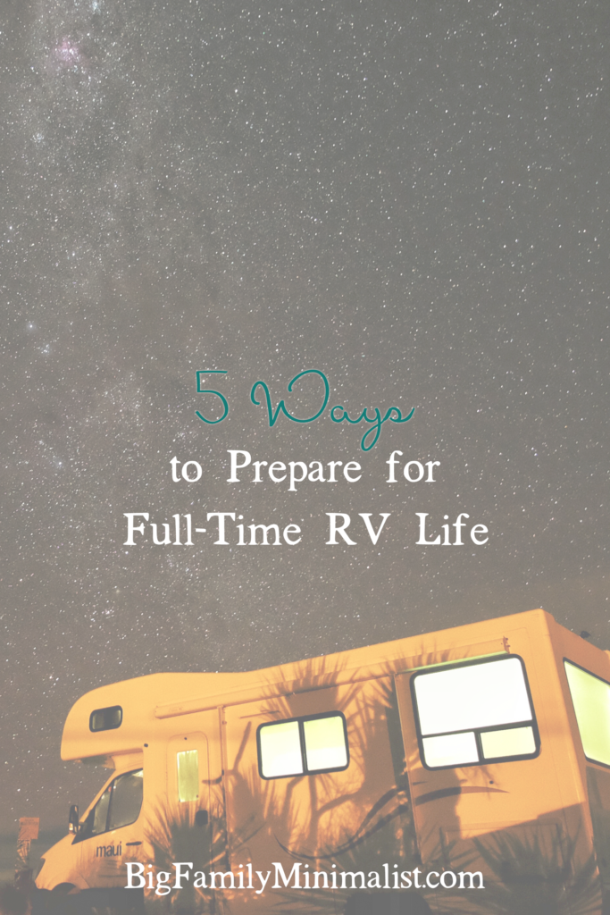 5 Ways to Prepare for Full-Time RV Life | BigFamilyMinimalist.com