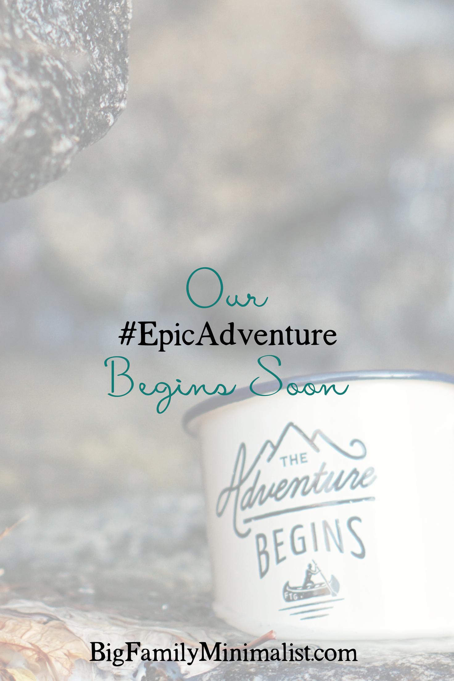 Our #EpicAdventure Begins Soon | Big Family Minimalist